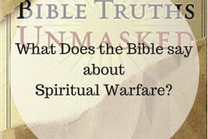 What does the Bible say about Spiritual Warfare?
